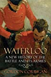 Waterloo: A New History of the Battle and its Armies by Gordon Corrigan (4-Jun-2015) Paperback