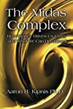 img - for The Midas Complex: How Money Drives Us Crazy and What We Can Do About It by Aaron R. Kipnis Ph.D. (2013-10-25) book / textbook / text book