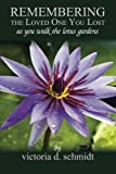 img - for Remembering the Loved One You Lost: as you walk the lotus gardens. book / textbook / text book