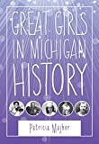Great Girls in Michigan History (Great Lakes Books Series)
