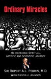 img - for Ordinary Miracles: My Incredible Spiritual, Artistic and Scientific Journey book / textbook / text book