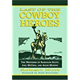 Last of the Cowboy Heroes: The Westerns of Randolph Scott, Joel McCrea, and Audie Murphy