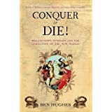 Conquer or Die!: British Volunteers in Bolivar's War of Extermination 1817-21 (General Military)by Ben Hughes