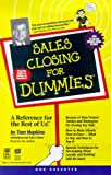 Sales Closing for Dummies: A Reference for the Rest of Us