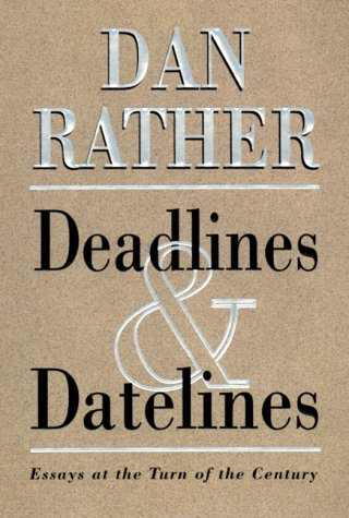 Deadlines and Datelines, DAN RATHER