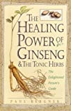 The Healing Power of Ginseng and the Tonic Herbs Paul Bergner