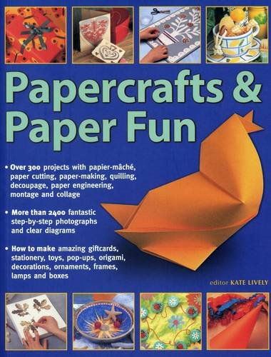 Papercrafts & Paper Fun: Over 300 Projects With Papier-Mache, Paper-Cutting, Paper-Making, Quilling, Decoupage, Paper Engineering, Montage And Collage PDF Download Free