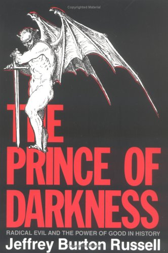 The Prince of Darkness: Radical Evil and the Power of Good in History, JEFFREY BURTON RUSSELL