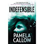 Indefensible (       UNABRIDGED) by Pamela Callow Narrated by Eva Kaminsky