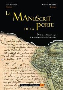 Le Manuscrit de la Porte, Nice au Moyen Age d'apr�s la fouille du tramway par Anfosso
