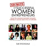 Secrets of Successful Women Entrepreneurs: How Ten Leading Business Women Turned a Good Idea into a Fortuneby Sue Stockdale