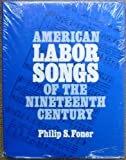 American Labor Songs of the Nineteenth Century (Music in American Life) (0252001877) by Foner, Philip S.