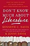 Don't Know Much About Literature: What You Need to Know but Never Learned About Great Books and Authors (0061719803) by Kenneth C. Davis