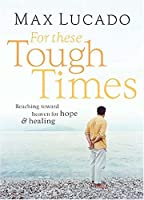 For These Tough Times: Reaching Toward Heaven for Hope and Healing
