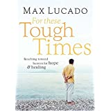 For These Tough Times: Reaching Toward Heaven for Hope and Healing ~ Max Lucado