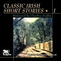 Classic Irish Short Stories, Volume 1 Audiobook by James Joyce, Oscar Wilde, Seamus O'Kelly,  more Narrated by Charlton Griffin