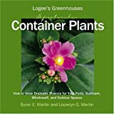 img - for Logee's Greenhouses Spectacular Container Plants: How to Grow Dramatic Flowers for Your Patio, Sunroom, Windowsill, and Outdoor Spaces book / textbook / text book