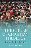 The Future of Christian Theology (Blackwell Manifestos) (Wiley-Blackwell Manifestos)