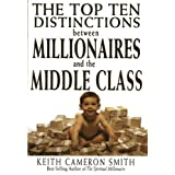 The Top Ten Distinctions Between Millionaires And the Middle Class ~ Keith Cameron Smith