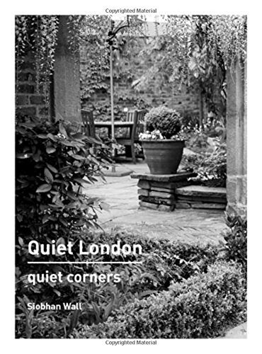 Quiet London: Quiet Corners by Wall, Siobhan(September 1, 2014) Paperback