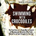 Swimming with Crocodiles: A True Story of Adventure and Survival Audiobook by Will Chaffey Narrated by John Rubinstein