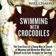 Swimming with Crocodiles: A True Story of Adventure and Survival (       UNABRIDGED) by Will Chaffey Narrated by John Rubinstein