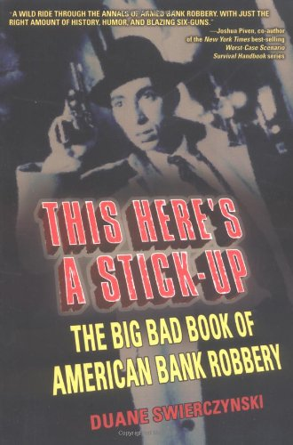 This Here's A Stick-Up: The Big Bad Book of American Bank Robbery PDF