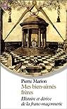 Mes bien-aim�s fr�res : Histoire et D�rive de la franc-ma�onnerie par Marion