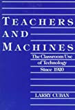 Teachers and Machines: The Classroom Use of Technology Since 1920 (080772792X) by Larry Cuban