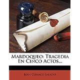 Mardoqueo: Tragedia En Cinco Actos...