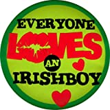 "Everyone Loves an Irishboy - Red & Black on Green - 1 3/4"" Button / Pin"