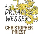 A Dream of Wessex (       UNABRIDGED) by Christopher Priest Narrated by Caroline Lennon