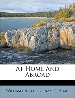 At Home And Abroad William uncle Fictname Home 9781173704933 Amazoncom Books