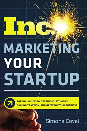 Marketing Your Startup: The Inc. Guide to Getting Customers, Gaining Traction, and Growing Your Business [Covel, Simona] (Tapa Blanda)