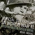 Special Operations in World War II: British and American Irregular Warfare - Campaigns and Commanders Series Audiobook by Andrew L. Hargreaves Narrated by Douglas R. Pratt