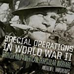 Special Operations in World War II: British and American Irregular Warfare - Campaigns and Commanders Series   Andrew L. Hargreaves