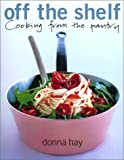 Off The Shelf: Cooking From the Pantry (0066214483) by Hay, Donna