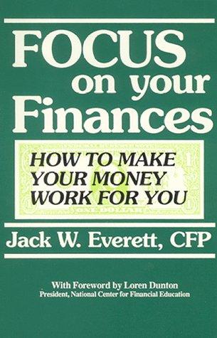 Focus on Your Finances, Jack W. Everett