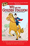 img - for Wu and the Golden Stallion: And 7 Other Chinese WisdoM Stories (Chinese Treasure Chest Series) book / textbook / text book