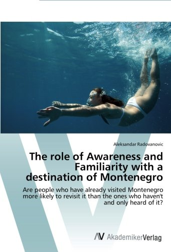 The role of Awareness and Familiarity with a destination of Montenegro: Are people who have already visited Montenegro more likely to revisit it than the ones who haven't and only heard of it? PDF