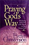 Praying God's Way: Proclaiming Jesus Christ as the Answer to Every Human Need (0736910948) by Christenson, Evelyn