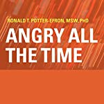 Angry All the Time: An Emergency Guide to Anger Control | Ronald T. Potter-Efron, MSW, PhD