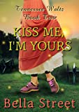 Kiss Me, Im Yours (Tennessee Waltz Book 2)