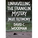 Unravelling the Franklin Mysteryby David C. Woodman