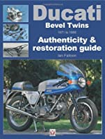 Ducati Bevel Twins 1971 to 1986 : Authenticity & restoration guide - Enthusiast's Restoration Manual Series