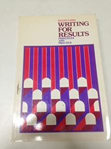 Writing for Results: Principles and Practice Dugan Laird
