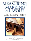 Measuring, Marking, and Layout: A Builder