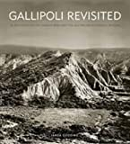 Gallipoli Revisited: In the Footsteps of Charles Bean and the Australian Historical Mission