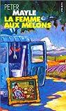 echange, troc Peter Mayle - La femme aux melons