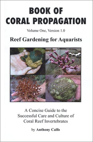 Book of Coral Propagation, Volume 1, Version 1.0: Reef Gardening for Aquarists